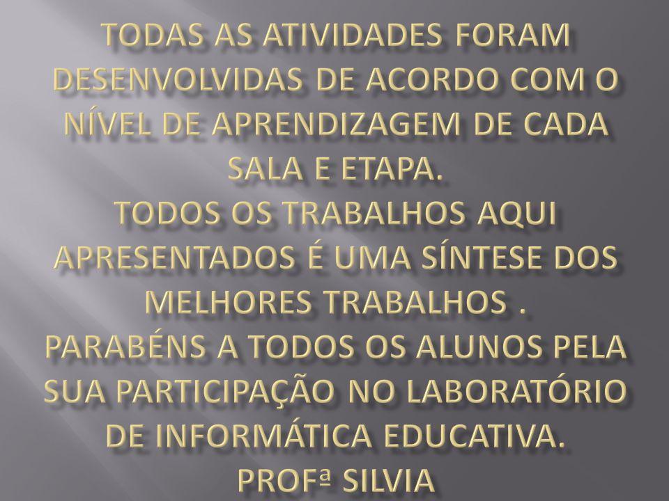 Todas as atividades foram desenvolvidas de acordo com o nível de aprendizagem de cada sala e etapa.