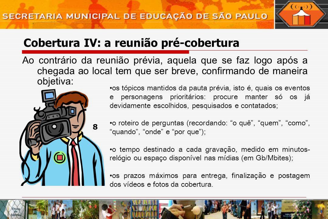 Cobertura IV: a reunião pré-cobertura