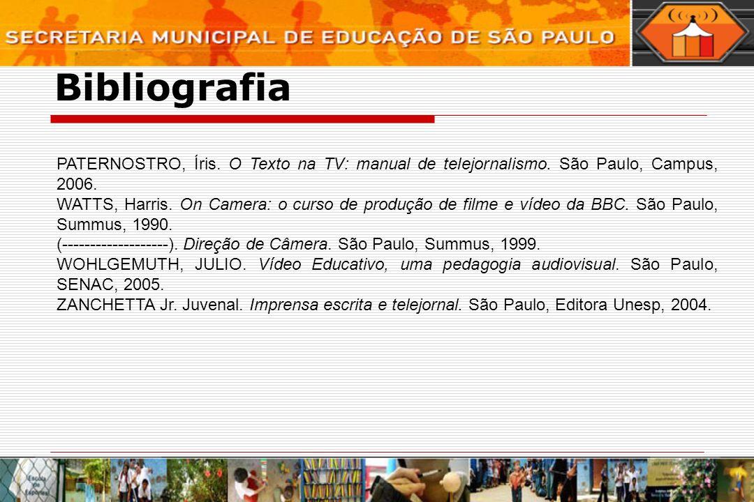 Bibliografia PATERNOSTRO, Íris. O Texto na TV: manual de telejornalismo. São Paulo, Campus, 2006.