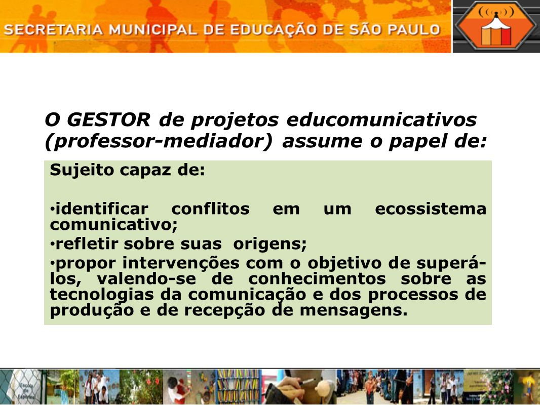 O GESTOR de projetos educomunicativos (professor-mediador) assume o papel de: