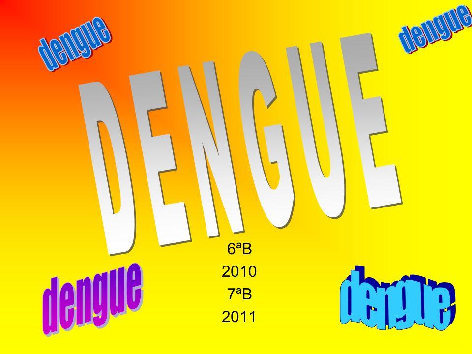 dengue dengue DENGUE 6ªB 2010 7ªB 2011 dengue dengue