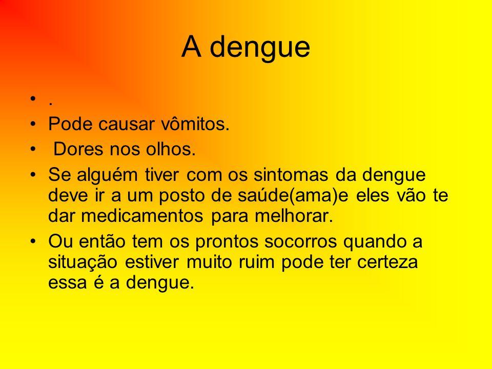 A dengue . Pode causar vômitos. Dores nos olhos.