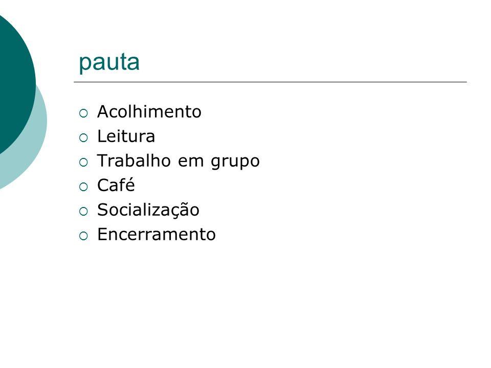 pauta Acolhimento Leitura Trabalho em grupo Café Socialização