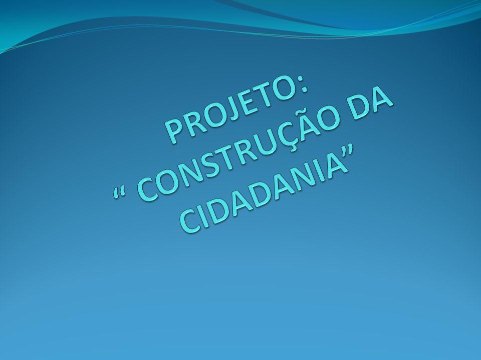 PROJETO: CONSTRUÇÃO DA CIDADANIA