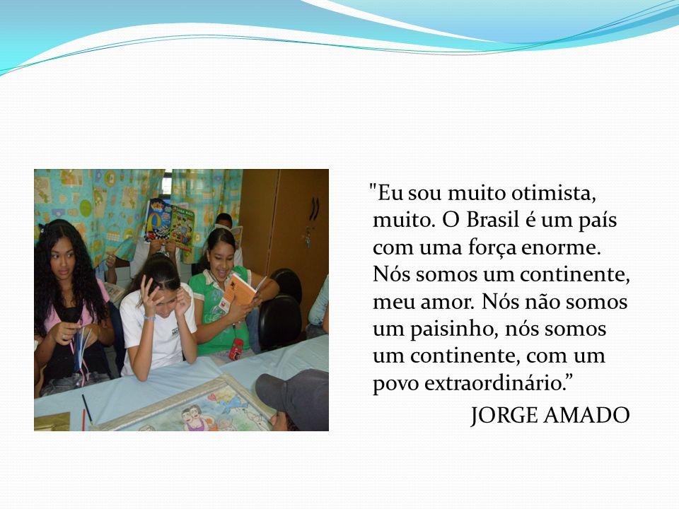 Eu sou muito otimista, muito. O Brasil é um país com uma força enorme