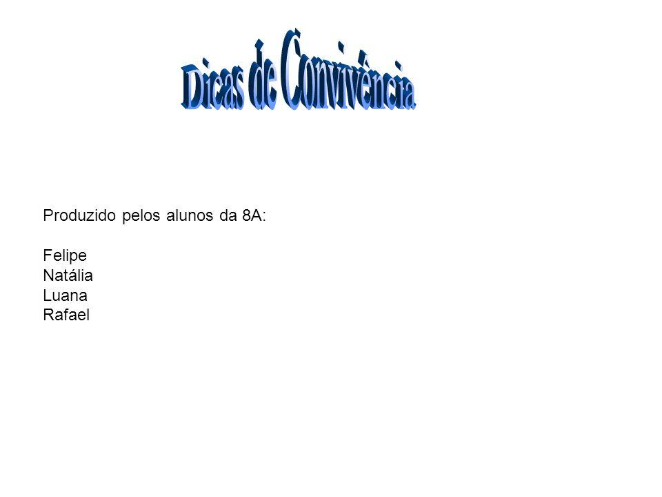 Dicas de Convivência Produzido pelos alunos da 8A: Felipe Natália