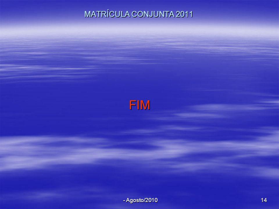 MATRÍCULA CONJUNTA 2011 FIM - Agosto/2010