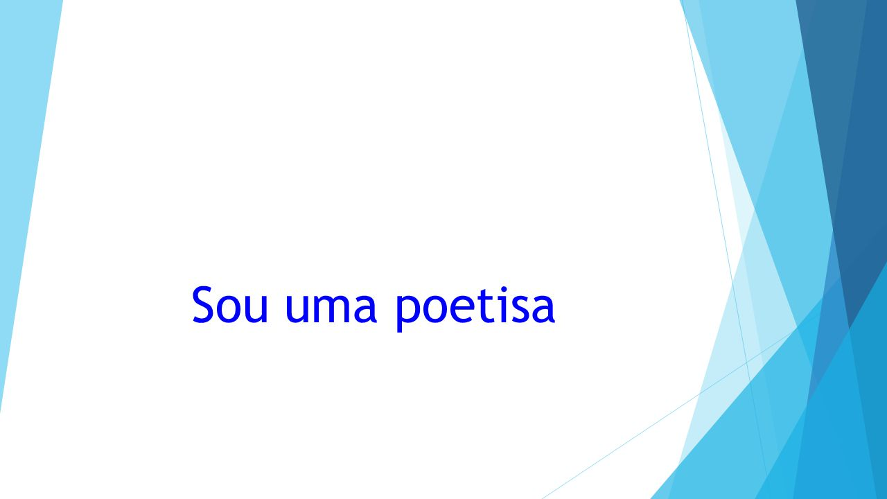 Sou uma poetisa