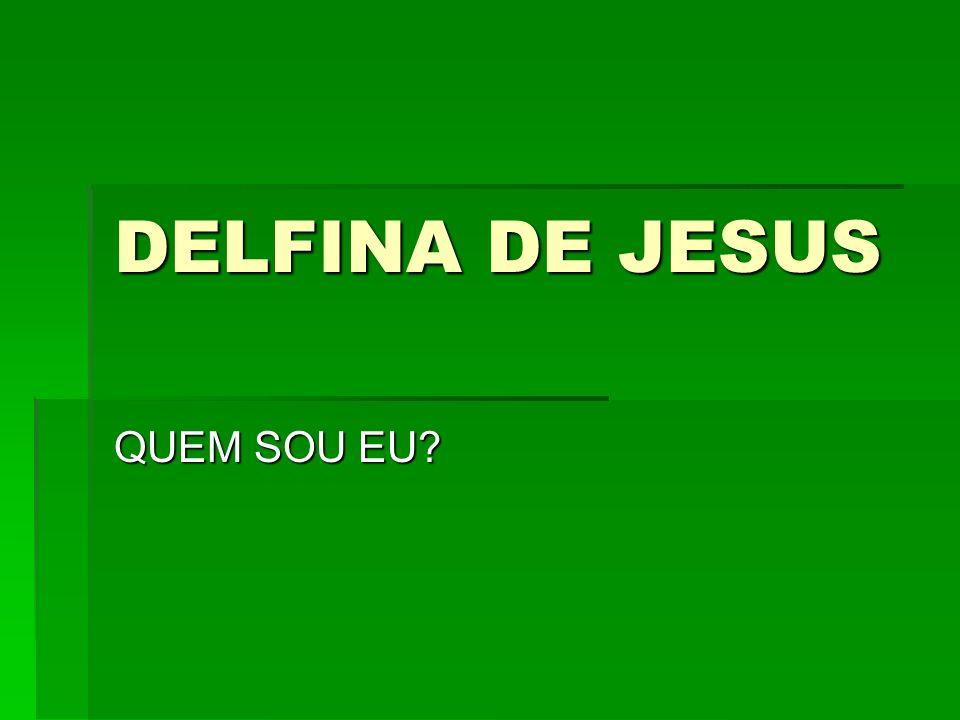 DELFINA DE JESUS QUEM SOU EU