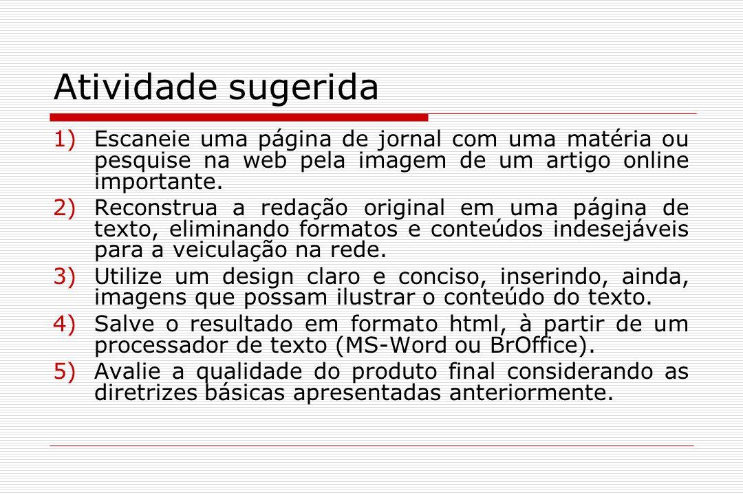 Atividade sugerida Escaneie uma página de jornal com uma matéria ou pesquise na web pela imagem de um artigo online importante.