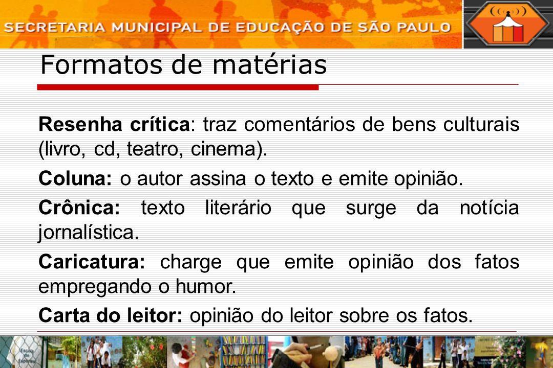 Formatos de matérias Resenha crítica: traz comentários de bens culturais (livro, cd, teatro, cinema).