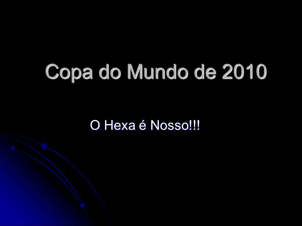 Copa do Mundo de 2010 O Hexa é Nosso!!!