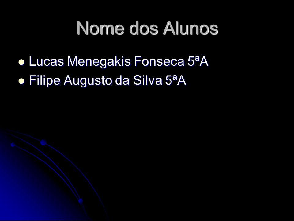Nome dos Alunos Lucas Menegakis Fonseca 5ªA