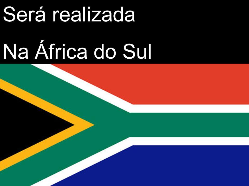 Será realizada Na África do Sul