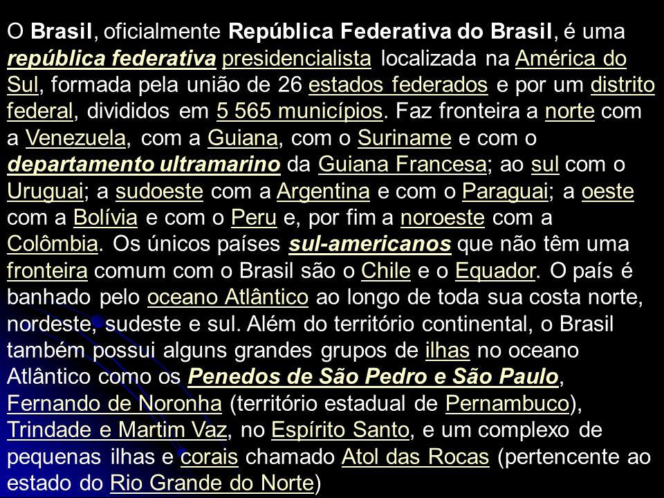O Brasil, oficialmente República Federativa do Brasil, é uma república federativa presidencialista localizada na América do Sul, formada pela união de 26 estados federados e por um distrito federal, divididos em 5 565 municípios.