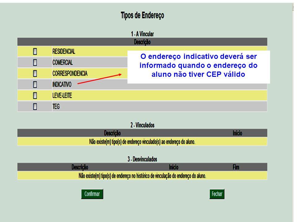 O endereço indicativo deverá ser informado quando o endereço do aluno não tiver CEP válido