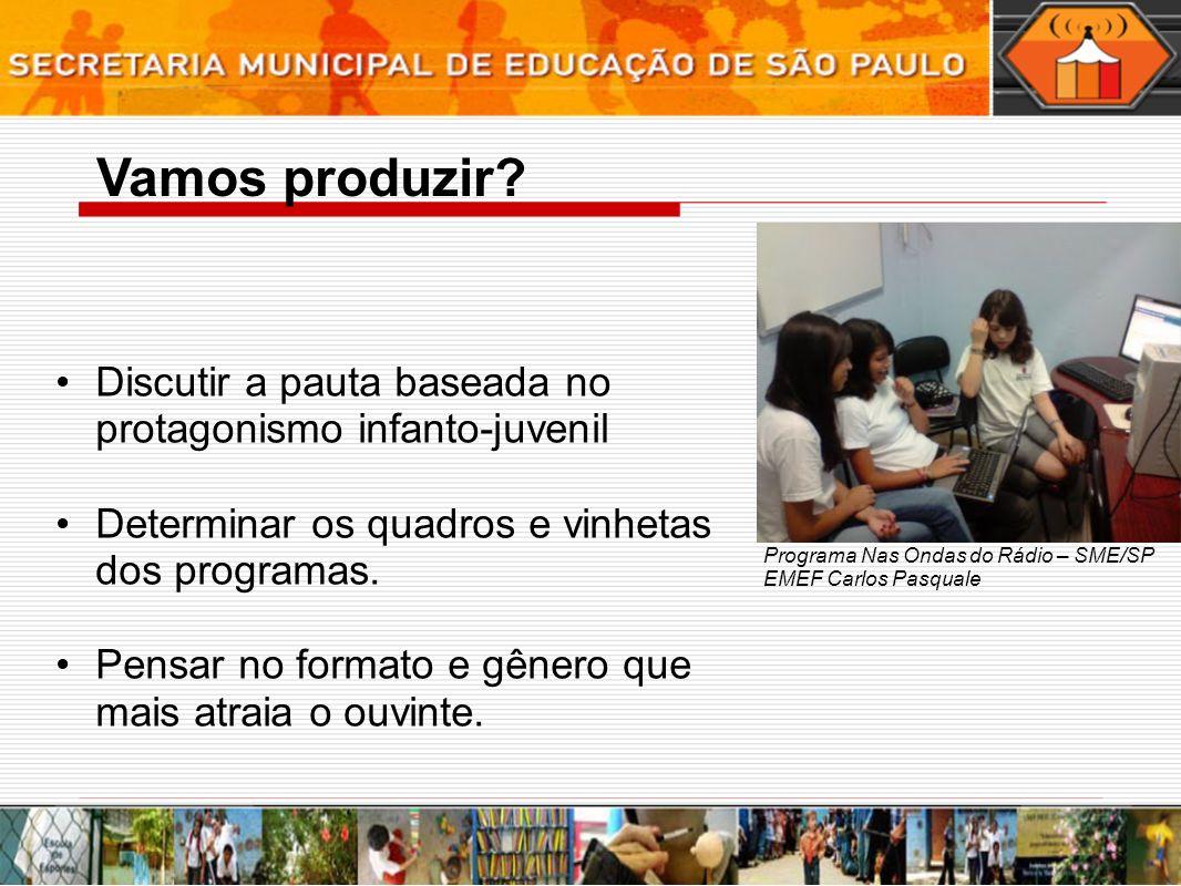 Vamos produzir Discutir a pauta baseada no protagonismo infanto-juvenil. Determinar os quadros e vinhetas dos programas.