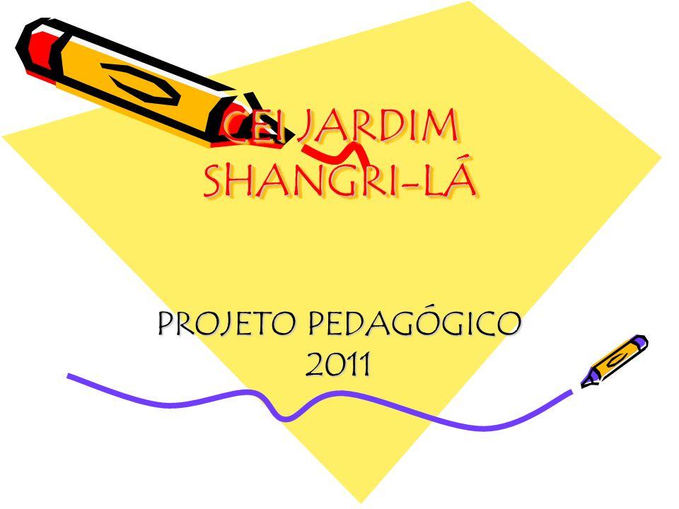 CEI JARDIM SHANGRI-LÁ PROJETO PEDAGÓGICO 2011
