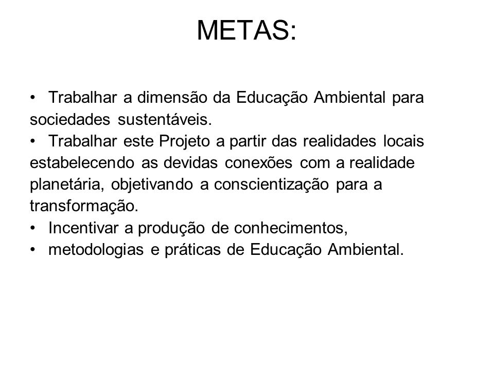 METAS: Trabalhar a dimensão da Educação Ambiental para