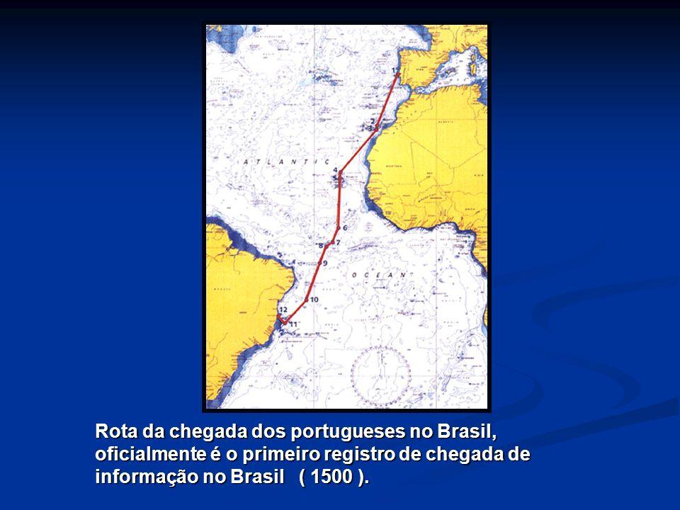 Rota da chegada dos portugueses no Brasil, oficialmente é o primeiro registro de chegada de informação no Brasil ( 1500 ).