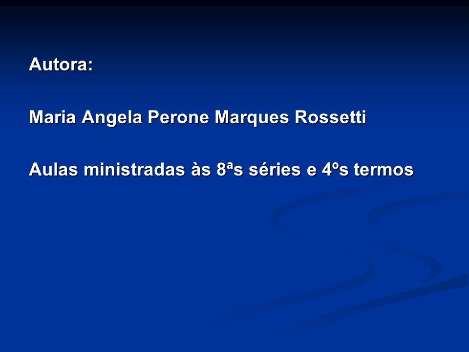 Autora: Maria Angela Perone Marques Rossetti Aulas ministradas às 8ªs séries e 4ºs termos