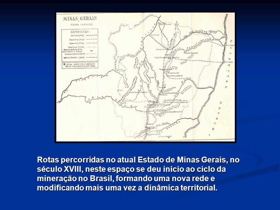 Rotas percorridas no atual Estado de Minas Gerais, no século XVIII, neste espaço se deu inicio ao ciclo da mineração no Brasil, formando uma nova rede e modificando mais uma vez a dinâmica territorial.
