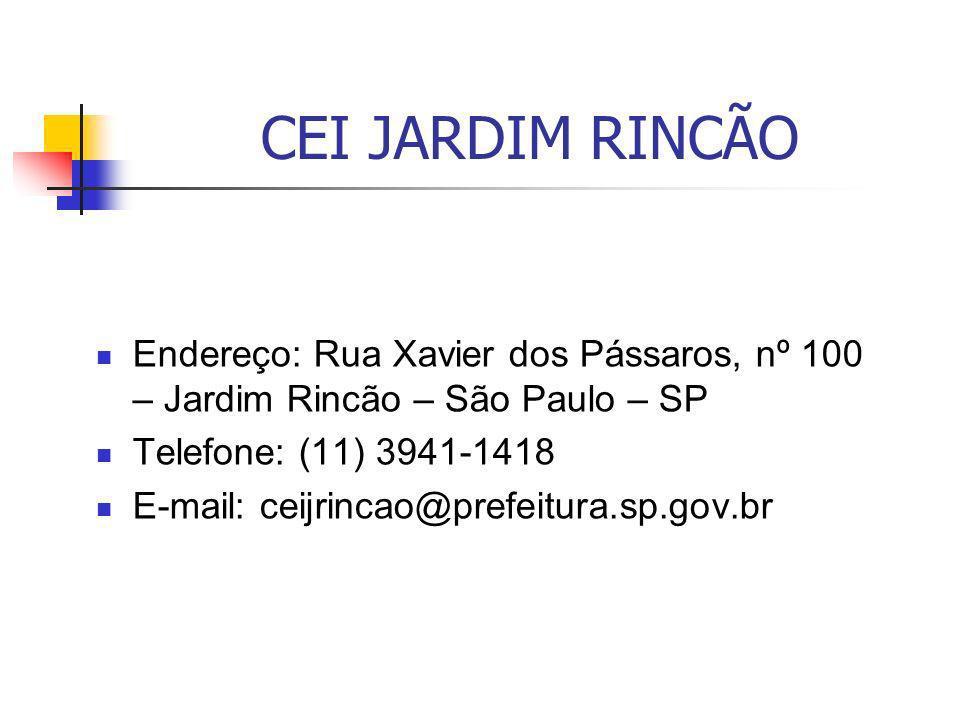 CEI JARDIM RINCÃO Endereço: Rua Xavier dos Pássaros, nº 100 – Jardim Rincão – São Paulo – SP. Telefone: (11) 3941-1418.