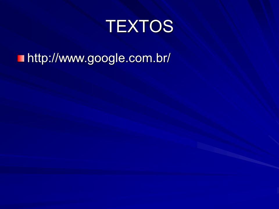 TEXTOS http://www.google.com.br/