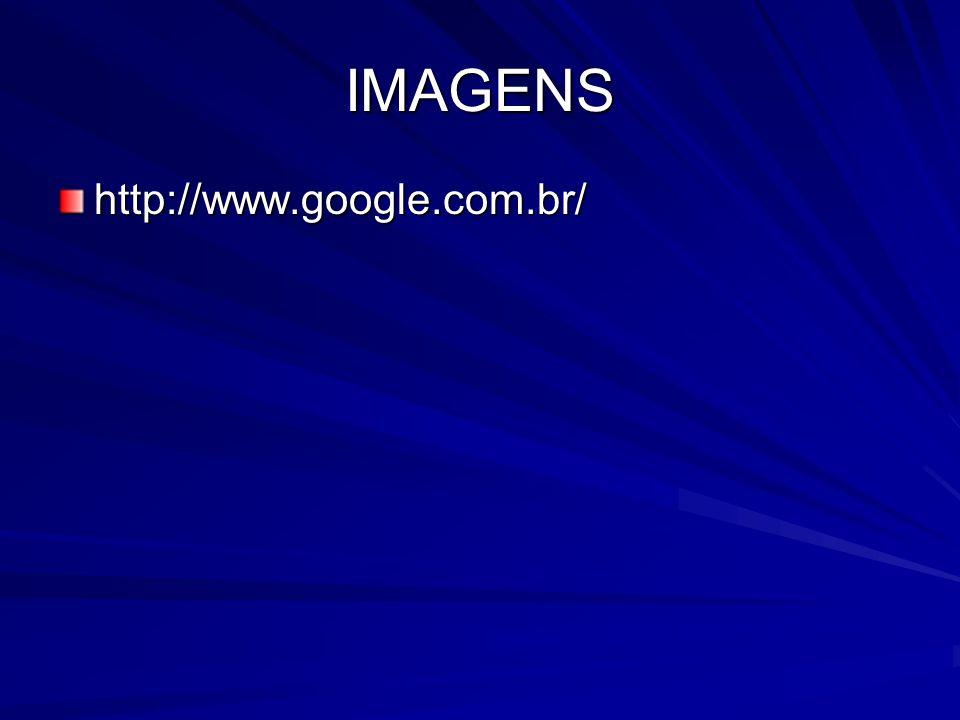 IMAGENS http://www.google.com.br/