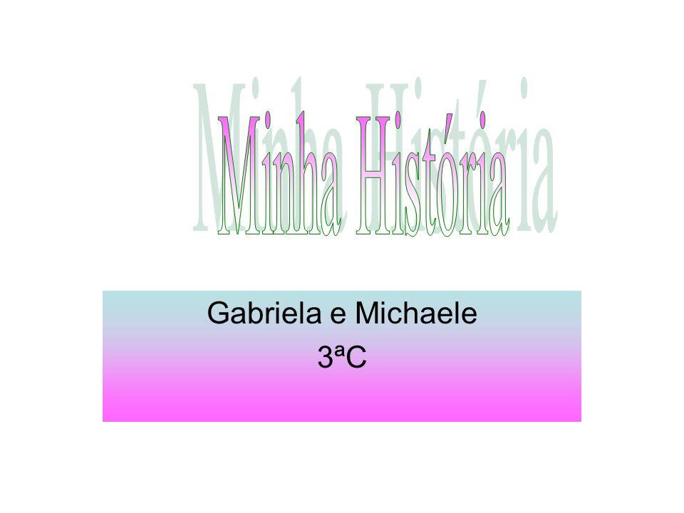 Minha História Gabriela e Michaele 3ªC