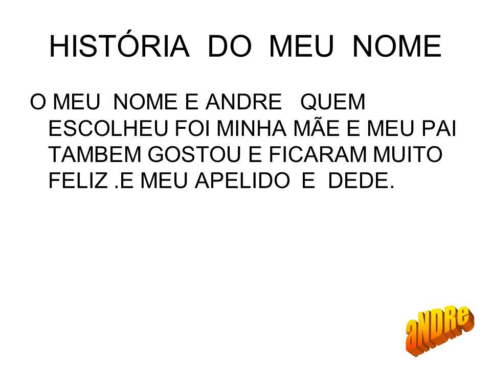 HISTÓRIA DO MEU NOME aNDRe