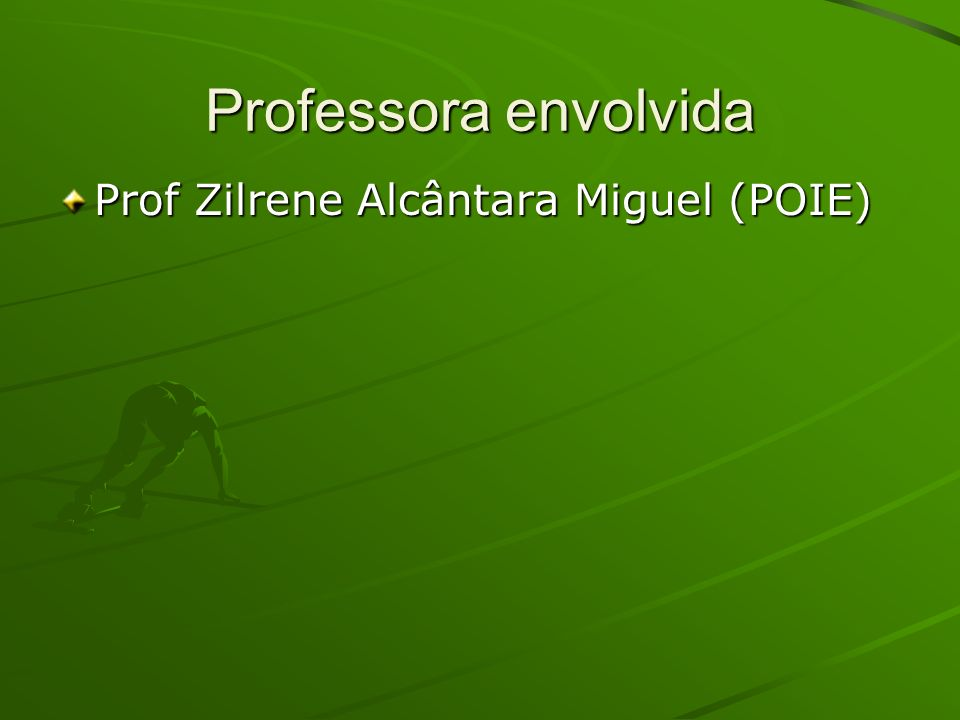 Professora envolvida Prof Zilrene Alcântara Miguel (POIE)