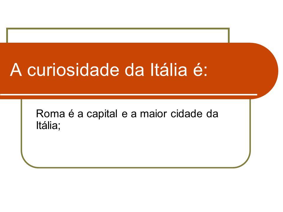 A curiosidade da Itália é: