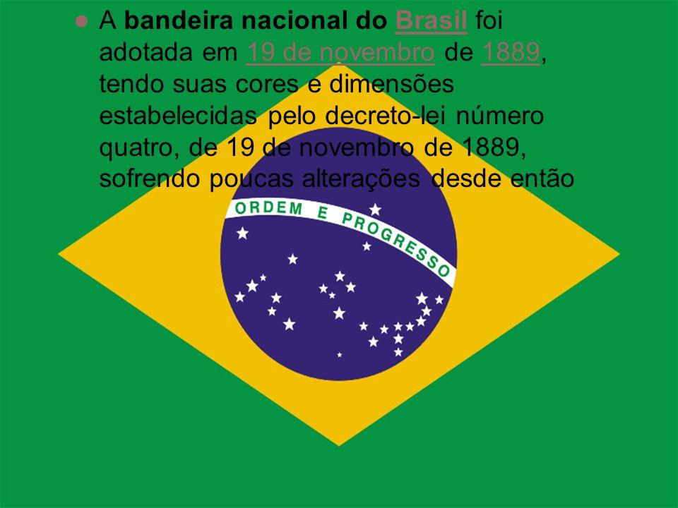 A bandeira nacional do Brasil foi adotada em 19 de novembro de 1889, tendo suas cores e dimensões estabelecidas pelo decreto-lei número quatro, de 19 de novembro de 1889, sofrendo poucas alterações desde então