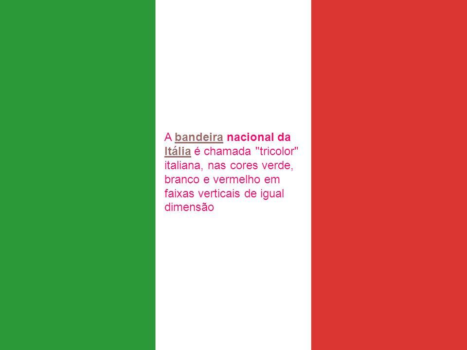 A bandeira nacional da Itália é chamada tricolor italiana, nas cores verde, branco e vermelho em faixas verticais de igual dimensão