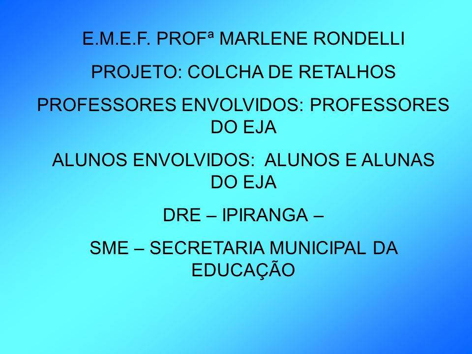 E.M.E.F. PROFª MARLENE RONDELLI PROJETO: COLCHA DE RETALHOS