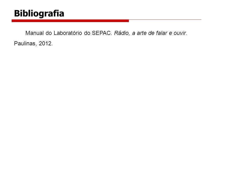 Bibliografia Manual do Laboratório do SEPAC. Rádio, a arte de falar e ouvir. Paulinas, 2012.