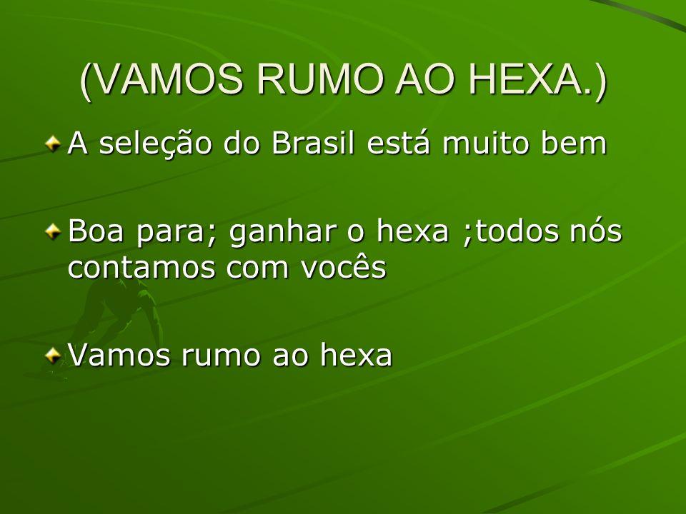 (VAMOS RUMO AO HEXA.) A seleção do Brasil está muito bem