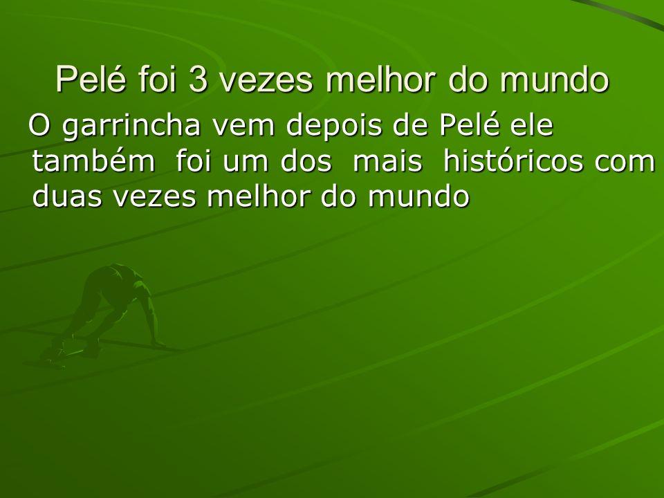 Pelé foi 3 vezes melhor do mundo