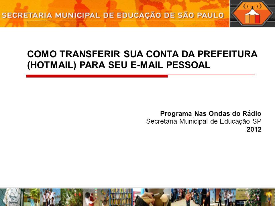 COMO TRANSFERIR SUA CONTA DA PREFEITURA (HOTMAIL) PARA SEU E-MAIL PESSOAL