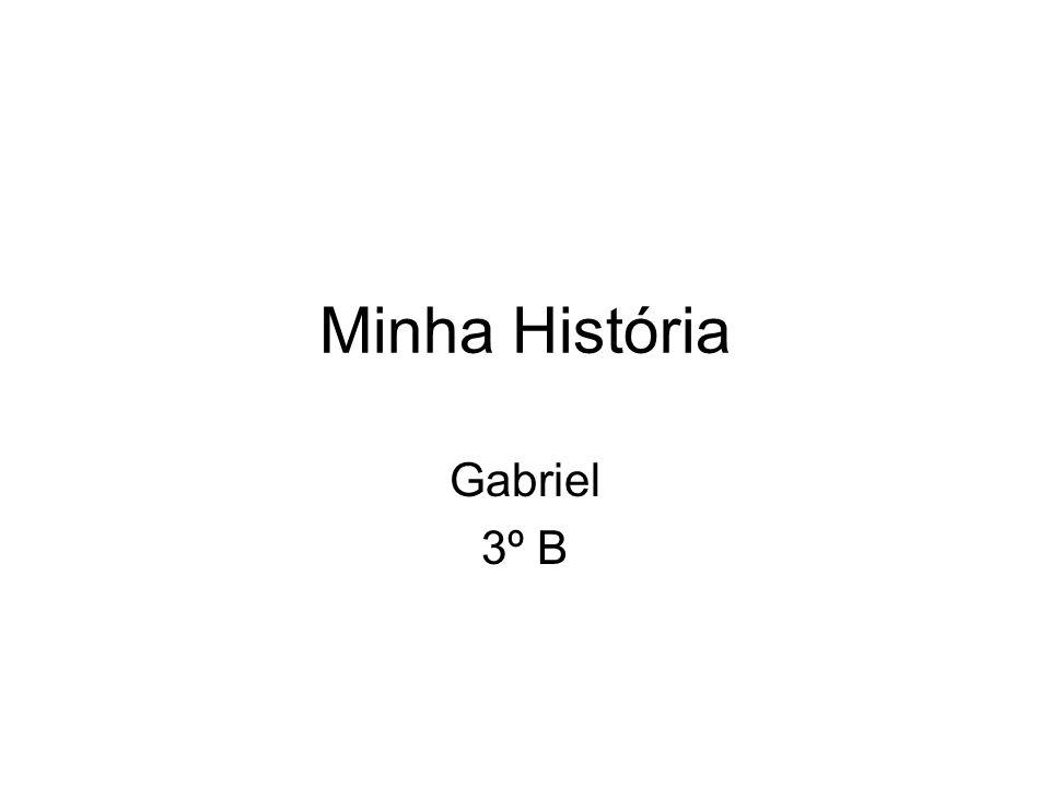 Minha História Gabriel 3º B