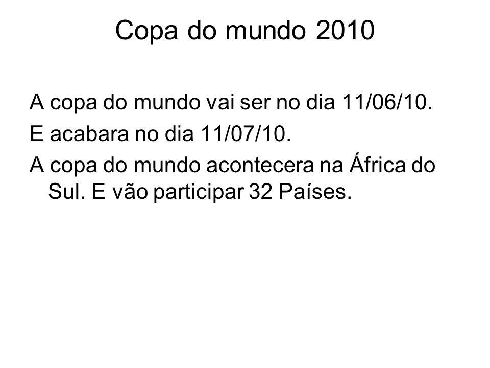 Copa do mundo 2010 A copa do mundo vai ser no dia 11/06/10.