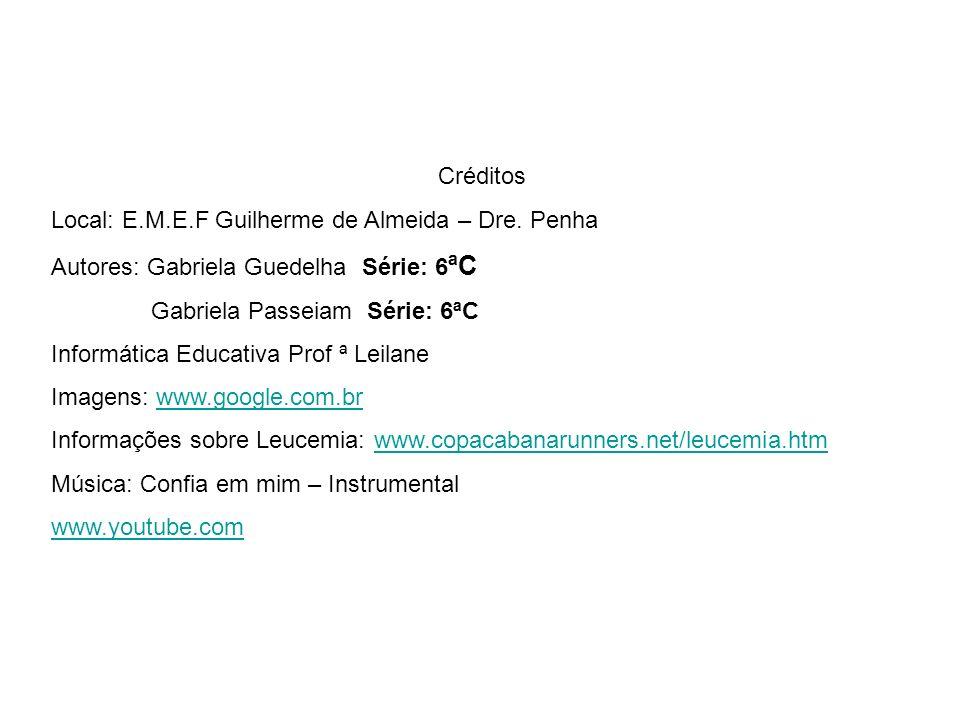 CréditosLocal: E.M.E.F Guilherme de Almeida – Dre. Penha. Autores: Gabriela Guedelha Série: 6ªC. Gabriela Passeiam Série: 6ªC.