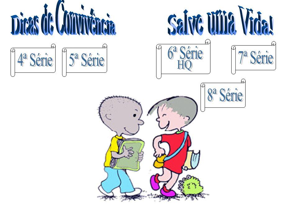 Dicas de Convivência Salve uma Vida! 6ª Série 7ª Série 4ª Série