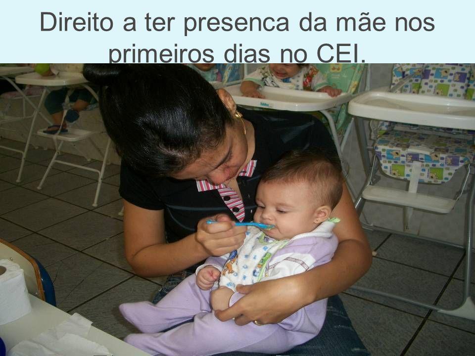 Direito a ter presenca da mãe nos primeiros dias no CEI.