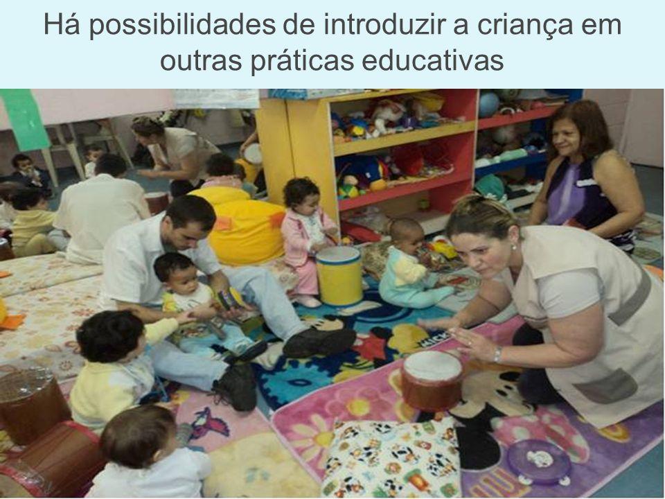 Há possibilidades de introduzir a criança em outras práticas educativas