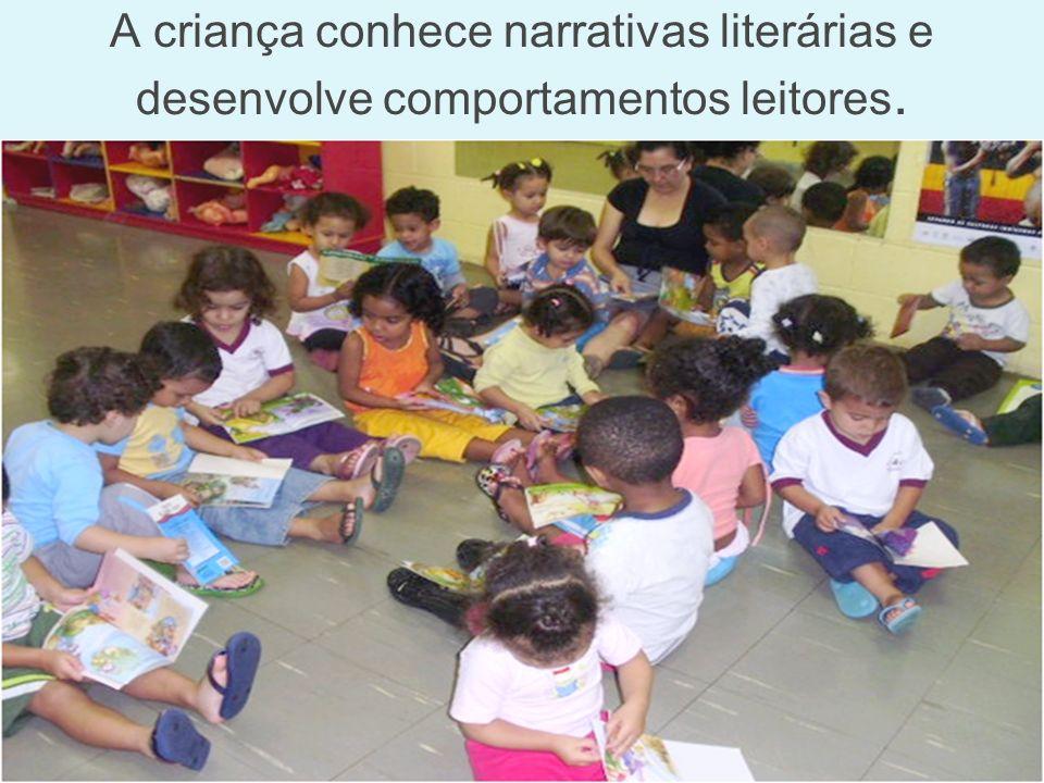 A criança conhece narrativas literárias e desenvolve comportamentos leitores.