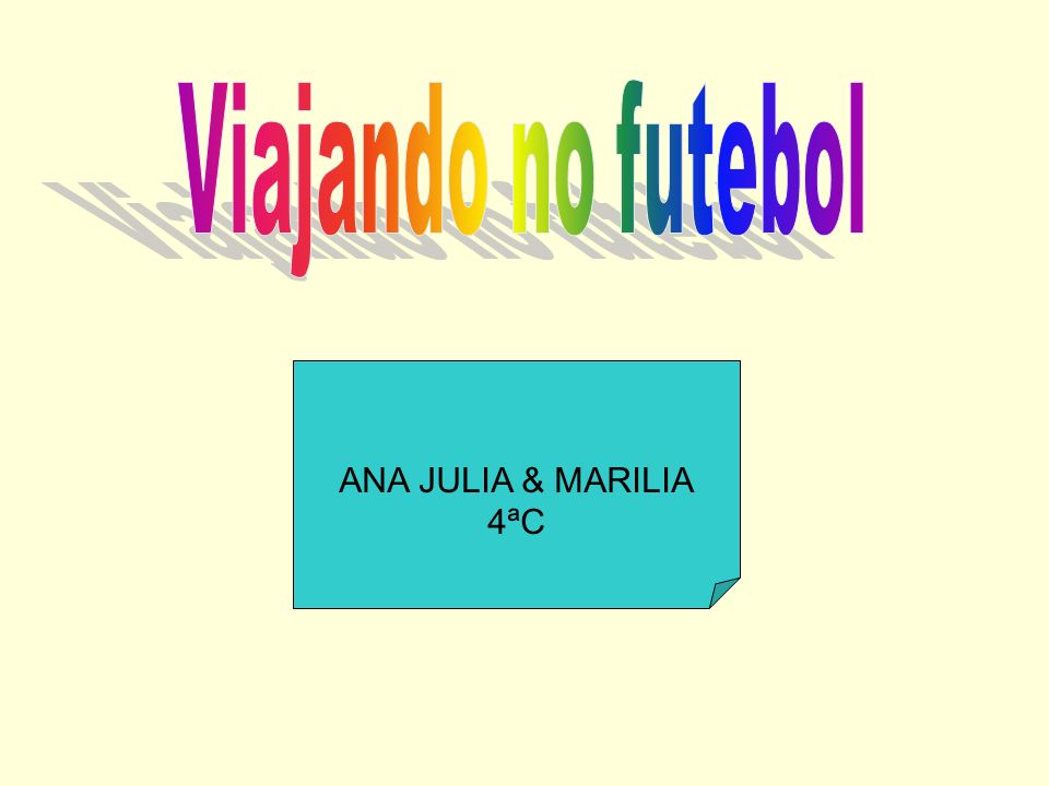 Viajando no futebol ANA JULIA & MARILIA 4ªC