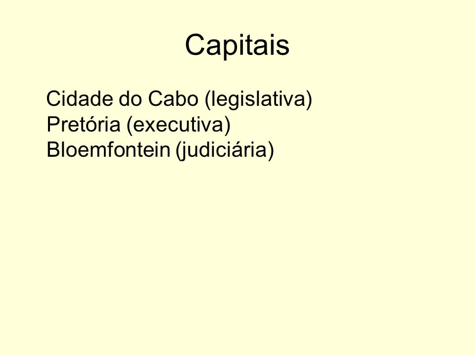 Capitais Cidade do Cabo (legislativa) Pretória (executiva) Bloemfontein (judiciária)