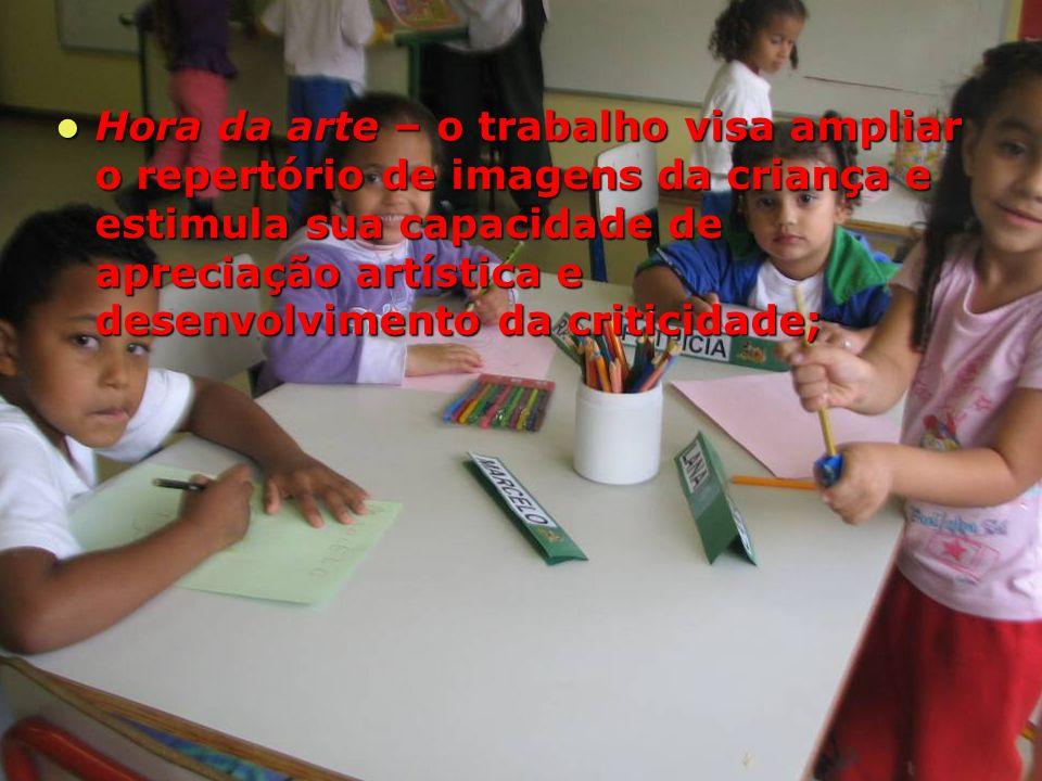 Hora da arte – o trabalho visa ampliar o repertório de imagens da criança e estimula sua capacidade de apreciação artística e desenvolvimento da criticidade;